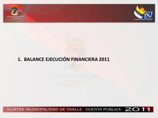 1.  BALANCE EJECUCIÓN FINANCIERA 2011