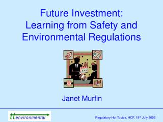 Future Investment: Learning from Safety and Environmental Regulations