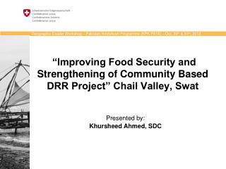 """Improving Food Security and Strengthening of Community Based DRR Project"" Chail Valley, Swat"