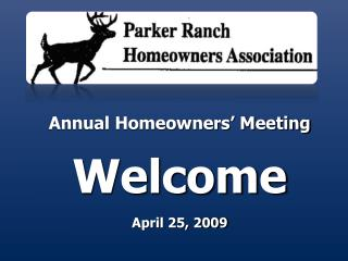 Annual Homeowners' Meeting  Welcome April 25, 2009