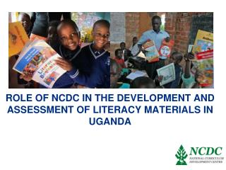 ROLE OF NCDC IN THE DEVELOPMENT AND ASSESSMENT OF LITERACY MATERIALS IN UGANDA
