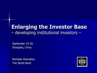 Enlarging the Investor Base – developing institutional investors –