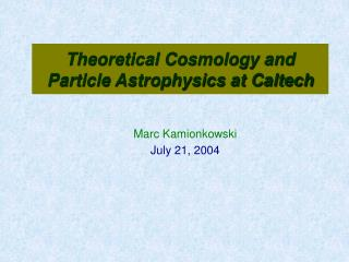 Theoretical Cosmology and Particle Astrophysics at Caltech