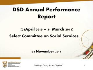 DSD Annual Performance  Report (01April 2010 – 31 March 2011) Select Committee on Social Services