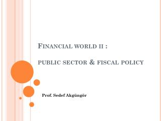 Financial world ii :  public sector & fiscal policy