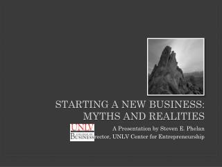 STARTING A NEW BUSINESS:  MYTHS AND REALITIES