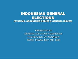 INDONESIAN GENERAL ELECTIONS (SYSTEMS, ORGANIZING BODIES & GENERAL ISSUES)