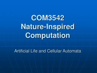 COM3542 Nature-Inspired Computation Artificial Life and Cellular Automata