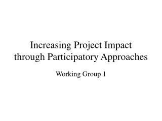 Increasing Project Impact through Participatory Approaches