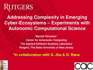 Manish Parashar * Center for Autonomic Computing The Applied Software Systems Laboratory