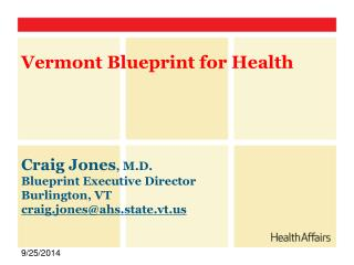 Craig Jones , M.D. Blueprint Executive Director Burlington, VT craig.jones@ahs.state.vt