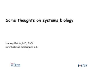 Some thoughts on systems biology Harvey Rubin, MD, PhD rubinh@maild.upenn