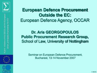 European Defence Procurement Outside the EC: European Defence Agency, OCCAR Dr. Aris GEORGOPOULOS