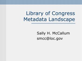 Library of Congress Metadata Landscape