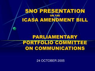 SNO PRESENTATION ON THE ICASA AMENDMENT BILL PARLIAMENTARY PORTFOLIO COMMITTEE ON COMMUNICATIONS