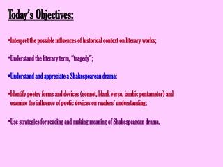 Today's Objectives: Interpret the possible influences of historical context on literary works;