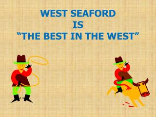 "WEST SEAFORD  IS  ""THE BEST IN THE WEST"""