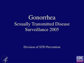 Gonorrhea Sexually Transmitted Disease Surveillance 2005