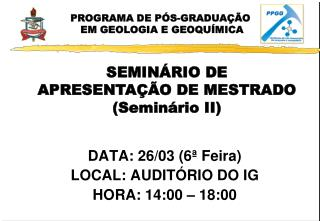 DATA: 26/03 (6ª Feira) LOCAL: AUDITÓRIO DO IG HORA: 14:00 – 18:00