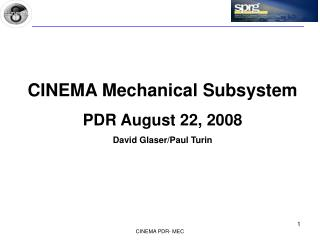 CINEMA Mechanical Subsystem PDR August 22, 2008 David Glaser/Paul Turin