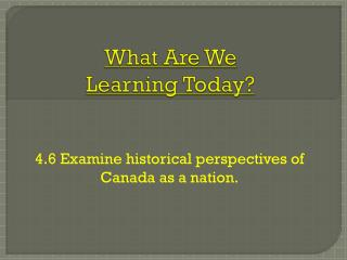 What Are We  Learning Today?
