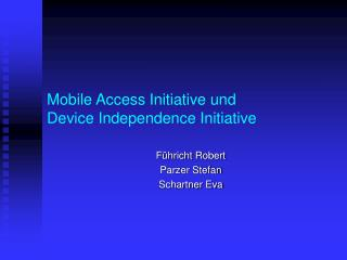 Mobile Access Initiative und  Device Independence Initiative