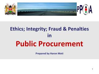 Ethics; Integrity; Fraud & Penalties  in  Public Procurement  Prepared  by  Haron Moti