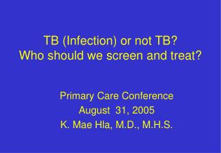 TB (Infection) or not TB?   Who should we screen and treat?