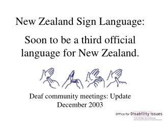 New Zealand Sign Language: Soon to be a third official language for New Zealand.