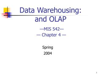 Data  Warehousing :  and OLAP — MIS 542 —  — Chapter  4  —