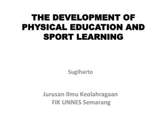 THE  DEVELOPMENT OF  PHYSICAL EDUCATION AND SPORT LEARNING