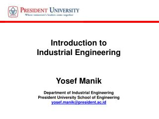 Introduction to Industrial Engineering Yosef Manik Department of Industrial Engineering