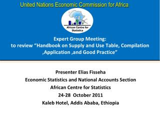 Presenter Elias Fisseha Economic Statistics and National Accounts Section