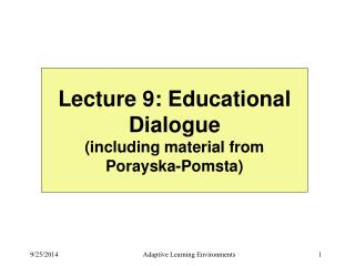 Lecture 9: Educational Dialogue  (including material from Porayska-Pomsta)