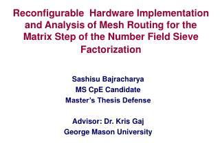 Sashisu Bajracharya MS CpE Candidate Master's Thesis Defense Advisor: Dr. Kris Gaj