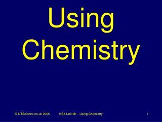Using Chemistry