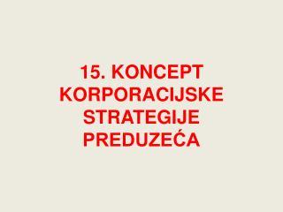 15. KONCEPT KORPORACIJSKE STRATEGIJE PREDUZEĆA