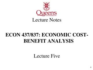 Lecture Notes ECON 437/837: ECONOMIC COST-BENEFIT ANALYSIS Lecture Five