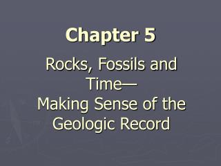 Rocks, Fossils and Time— Making Sense of the  Geologic Record