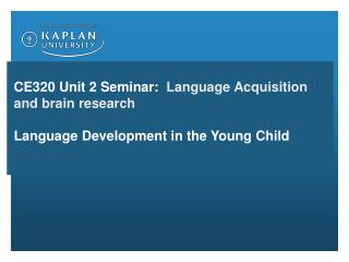CE320 Unit 2 Seminar:   Language Acquisition and brain research