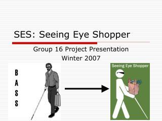 SES: Seeing Eye Shopper