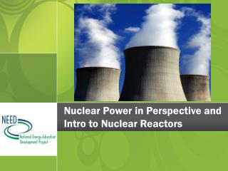 Nuclear Power in Perspective and Intro to Nuclear Reactors