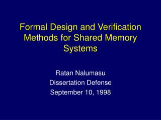 Formal Design and Verification Methods for Shared Memory Systems