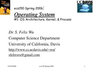 ecs150 Spring 2006 : Operating System #1: OS Architecture, Kernel, & Process