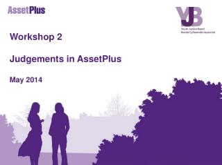 Workshop 2 Judgements in AssetPlus May 2014