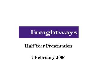 Half Year Presentation 7 February 2006