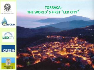 "TORRACA:  THE WORLD ' S FIRST  "" LED CITY """