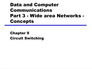 Data and Computer Communications Part 3 - Wide area Networks - Concepts