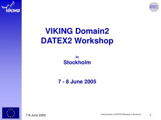 VIKING Domain2 DATEX2 Workshop in Stockholm 7 - 8 June 2005