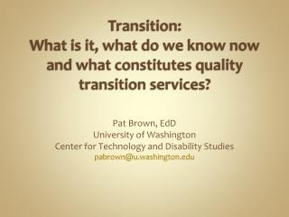 Transition:  What is it, what do we know now and what constitutes quality transition services?
